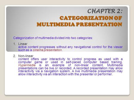 CHAPTER 2: CATEGORIZATION OF MULTIMEDIA PRESENTATION Categorization of multimedia divided into two categories: 1.Linear active content progresses without.
