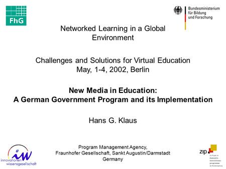 Challenges and Solutions for Virtual Education May, 1-4, 2002, Berlin Networked Learning in a Global Environment New Media in Education: A German Government.