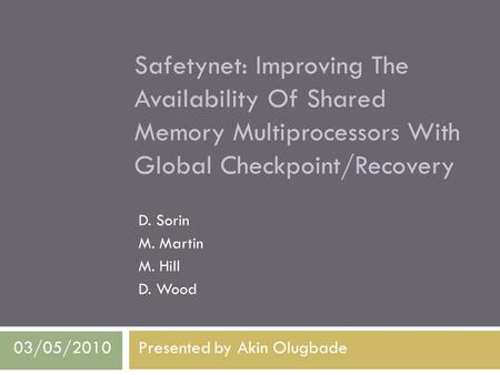 Safetynet: Improving The Availability Of Shared Memory Multiprocessors With Global Checkpoint/Recovery D. Sorin M. Martin M. Hill D. Wood Presented by.
