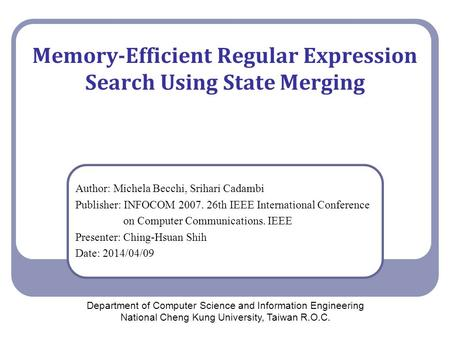 Memory-Efficient Regular Expression Search Using State Merging Author: Michela Becchi, Srihari Cadambi Publisher: INFOCOM 2007. 26th IEEE International.