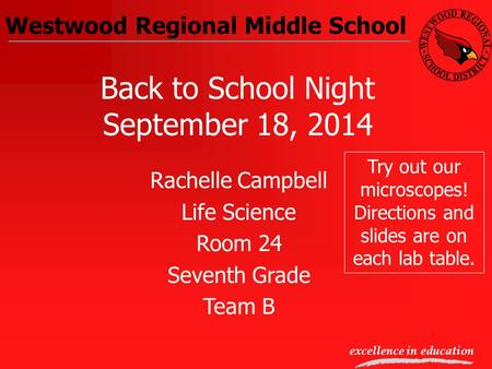 Westwood Regional Middle School excellence in education Back to School Night September 18, 2014 Rachelle Campbell Life Science Room 24 Seventh Grade Team.