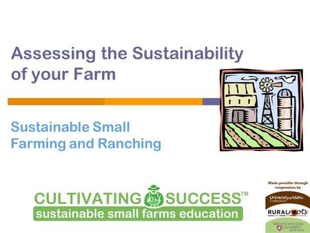 Sustainable Small Farming and Ranching Assessing the Sustainability of your Farm.