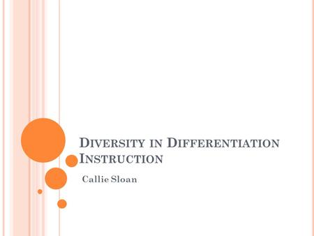 D IVERSITY IN D IFFERENTIATION I NSTRUCTION Callie Sloan.