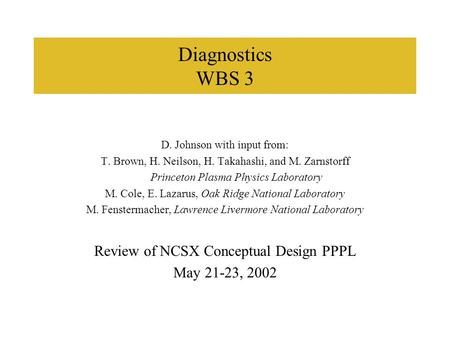 Diagnostics WBS 3 D. Johnson with input from: T. Brown, H. Neilson, H. Takahashi, and M. Zarnstorff Princeton Plasma Physics Laboratory M. Cole, E. Lazarus,