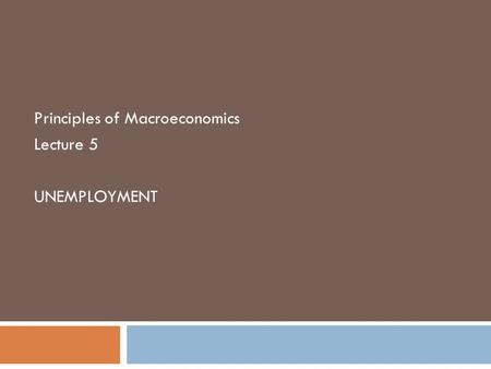 Principles of Macroeconomics Lecture 5 UNEMPLOYMENT.