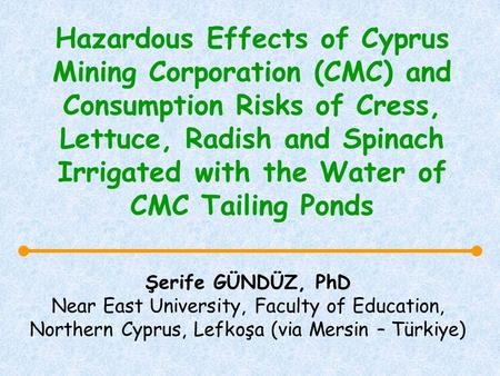 Hazardous Effects of Cyprus Mining Corporation (CMC) and Consumption Risks of Cress, Lettuce, Radish and Spinach Irrigated with the Water of CMC Tailing.