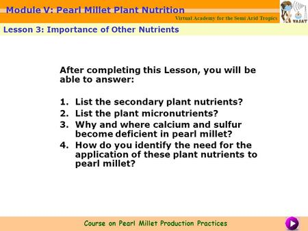 After completing this Lesson, you will be able to answer: 1.List the secondary plant nutrients? 2.List the plant micronutrients? 3.Why and where calcium.