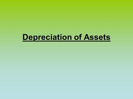 Depreciation of Assets. Depreciation – The systematic allocation of the cost of an asset over its useful life is called depreciation. For example, the.