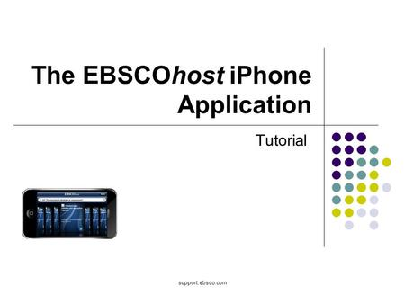 Support.ebsco.com The EBSCOhost iPhone Application Tutorial.