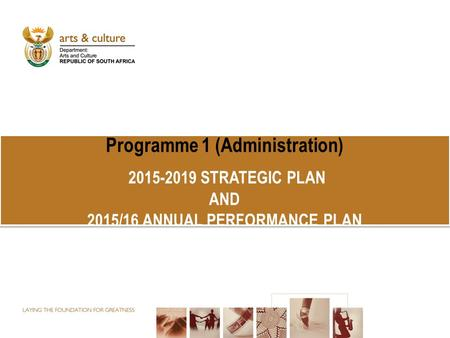 Programme 1 (Administration) 2015-2019 STRATEGIC PLAN AND 2015/16 ANNUAL PERFORMANCE PLAN.