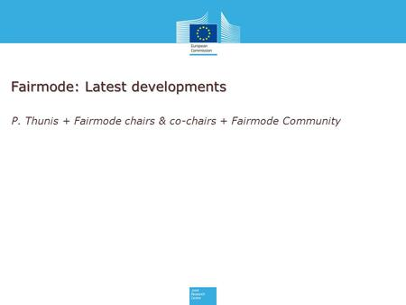 Fairmode: Latest developments P. Thunis + Fairmode chairs & co-chairs + Fairmode Community.