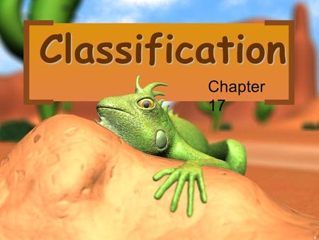 1 Classification Chapter 17. 2 There are 13 billion known species of organisms There are 13 billion known species of organisms 1.75 million have been.