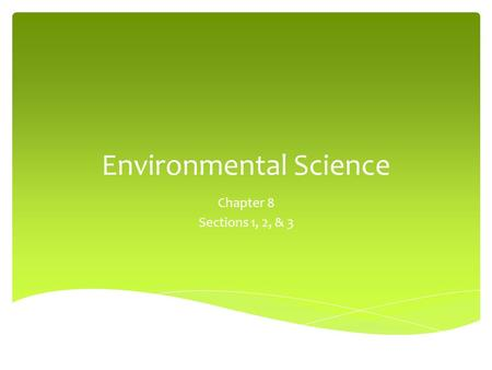 Environmental Science Chapter 8 Sections 1, 2, & 3.