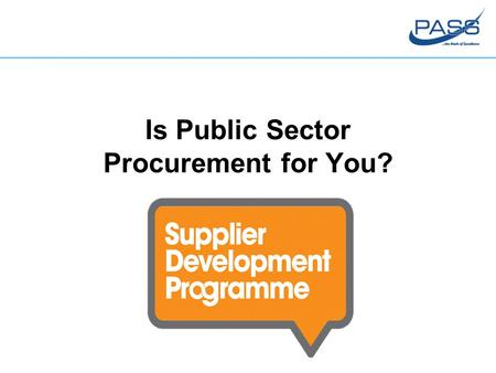 Is Public Sector Procurement for You?. Understanding the Public Sector Marketplace.