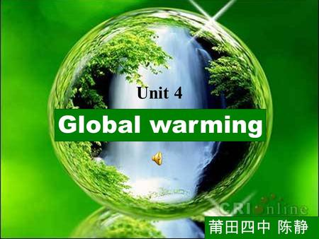 Words study Global warming Unit 4 莆田四中 陈静. ① What are they? ② What are these buildings made of? ③ What's the use? greenhouse / glass A greenhouse is used.