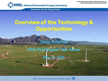 Sandy Butterfield 2006 Wind Program Peer Review May 10, 2006 Overview of the Technology & Opportunities.