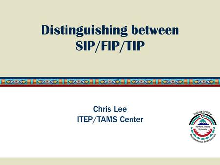 Distinguishing between SIP/FIP/TIP Chris Lee ITEP/TAMS Center.