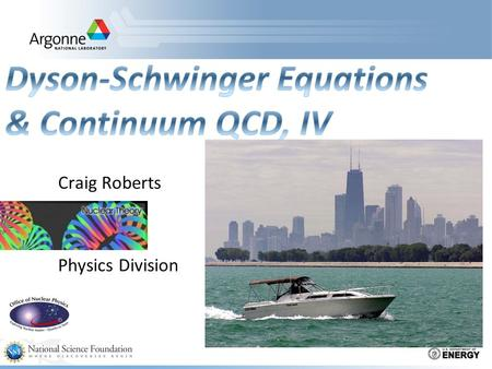 Craig Roberts Physics Division. Universal Truths SSpectrum of hadrons (ground, excited and exotic states), and hadron elastic and transition form factors.