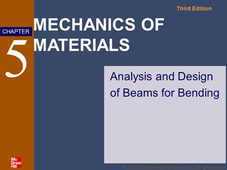 MECHANICS OF MATERIALS Third Edition CHAPTER © 2002 The McGraw-Hill Companies, Inc. All rights reserved. Analysis and Design of Beams for Bending.