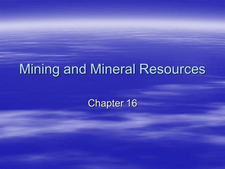 Mining and Mineral Resources Chapter 16. Minerals and Mineral Resources  Mineral- a naturally occurring, usually inorganic solid that has a specific.