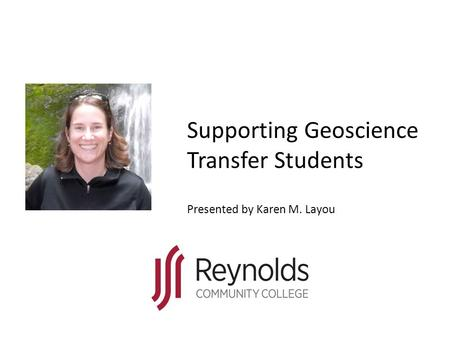 Supporting Geoscience Transfer Students Presented by Karen M. Layou.
