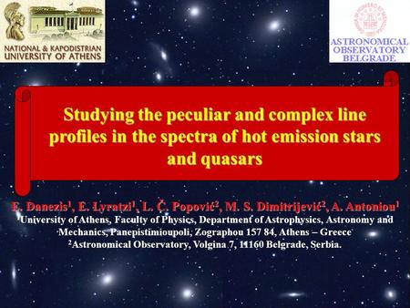 Studying the peculiar and complex line profiles in the spectra of hot emission stars and quasars E. Danezis 1, E. Lyratzi 1, L. Č. Popović 2, M. S. Dimitrijević.