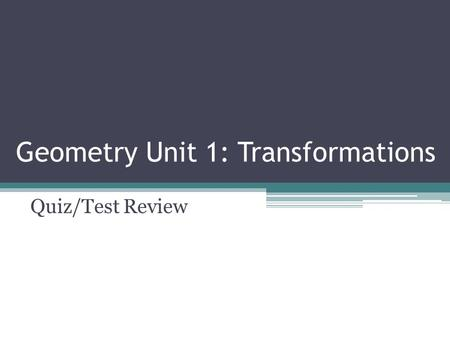 Geometry Unit 1: Transformations Quiz/Test Review.
