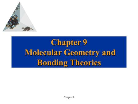 Chapter 9 Chapter 9 Molecular Geometry and Bonding Theories.