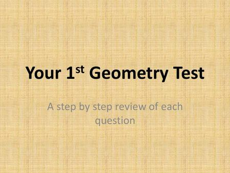 Your 1 st Geometry Test A step by step review of each question.