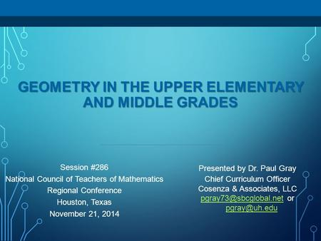 GEOMETRY IN THE UPPER ELEMENTARY AND MIDDLE GRADES Presented by Dr. Paul Gray Chief Curriculum Officer Cosenza & Associates, LLC