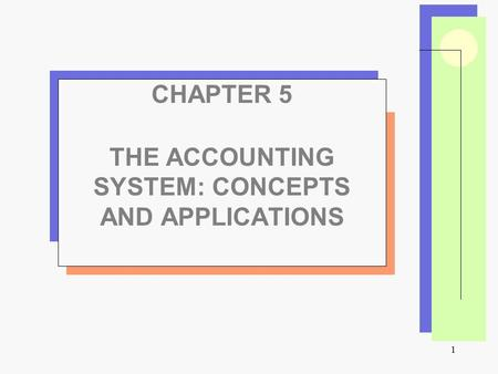 1 CHAPTER 5 THE ACCOUNTING SYSTEM: CONCEPTS AND APPLICATIONS.