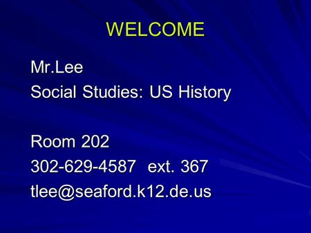 WELCOME Mr.Lee Social Studies: US History Room 202 302-629-4587 ext. 367
