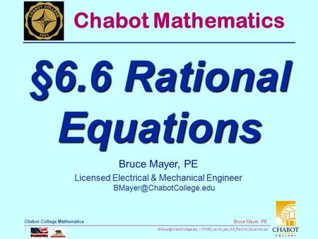 MTH55_Lec-34_sec_6-6_Rational_Equations.ppt 1 Bruce Mayer, PE Chabot College Mathematics Bruce Mayer, PE Licensed Electrical &