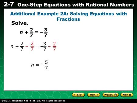 Evaluating Algebraic Expressions 2-7 One-Step Equations with Rational Numbers Additional Example 2A: Solving Equations with Fractions = – 3737 n + 2727.