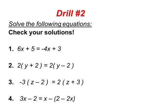 Drill #2 Solve the following equations: Check your solutions!