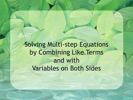 Solving Multi-step Equations by Combining Like Terms and with Variables on Both Sides.