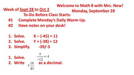 Welcome to Math 8 with Mrs. New! Monday, September 28 Week of Sept 28 to Oct 2 To-Do Before Class Starts: #1 Complete Monday's Daily Warm-Up. #2 Have notes.