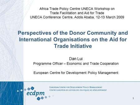 1 Perspectives of the Donor Community and International Organisations on the Aid for Trade Initiative Dan Lui Programme Officer – Economic and Trade Cooperation.