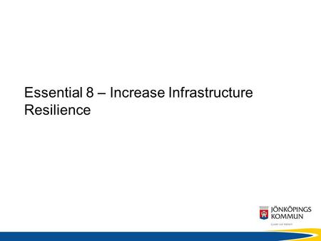 Essential 8 – Increase Infrastructure Resilience.