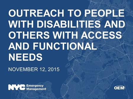 OUTREACH TO PEOPLE WITH DISABILITIES AND OTHERS WITH ACCESS AND FUNCTIONAL NEEDS NOVEMBER 12, 2015.