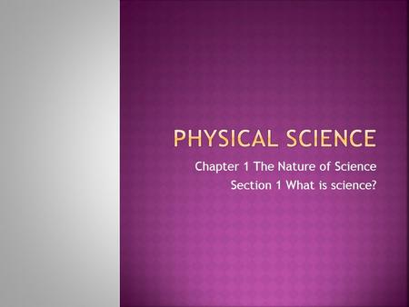 Chapter 1 The Nature of Science Section 1 What is science?