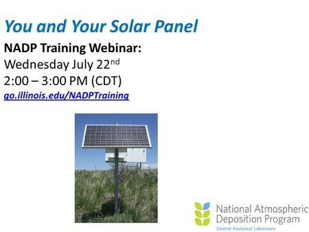 NADP Training Webinar: Wednesday July 22 nd 2:00 – 3:00 PM (CDT) go.illinois.edu/NADPTraining You and Your Solar Panel.