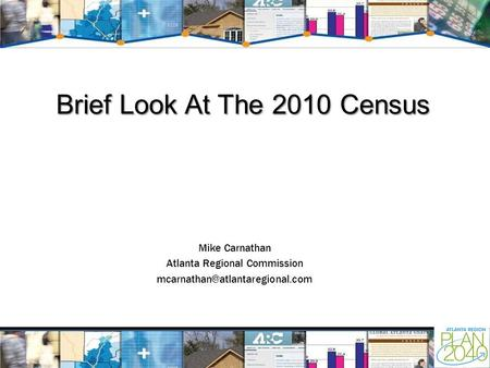 Brief Look At The 2010 Census Mike Carnathan Atlanta Regional Commission