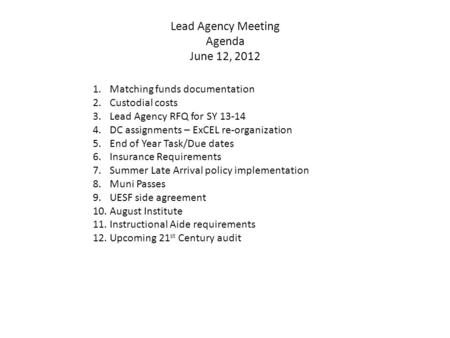 Lead Agency Meeting Agenda June 12, 2012 1.Matching funds documentation 2.Custodial costs 3.Lead Agency RFQ for SY 13-14 4.DC assignments – ExCEL re-organization.