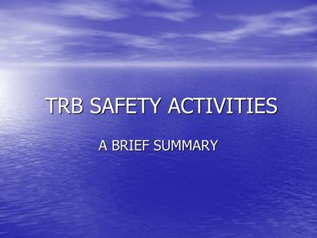 TRB SAFETY ACTIVITIES TRB SAFETY ACTIVITIES A BRIEF SUMMARY.