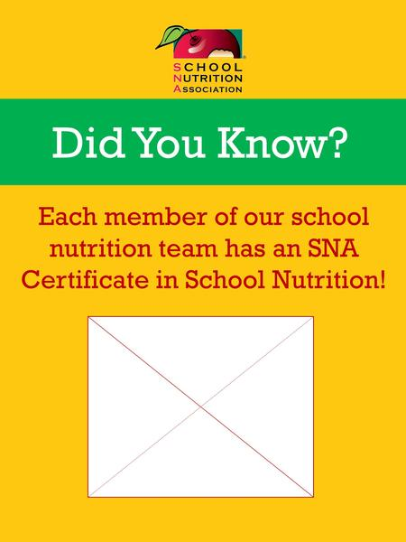 Each member of our school nutrition team has an SNA Certificate in School Nutrition! Did You Know? Customization Option – add your Cafeteria or District.
