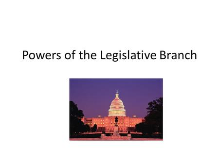 Powers of the Legislative Branch. Powers of Congress House of Representatives and Senate Coin and borrow money Control commerce Approve the budget Make.