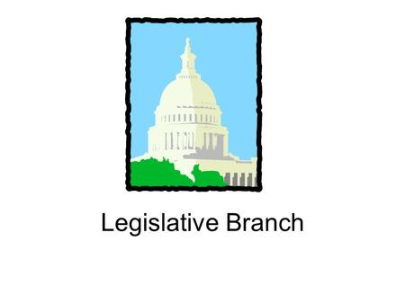 Legislative Branch. Legislature House of Representatives Broken into a bicameral Congress –House of Representatives Elected every 2 years Each state gets.