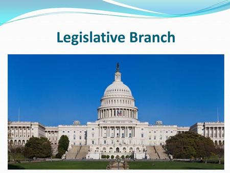 Legislative Branch. Article I of the Constitution Makes Laws Declare War Regulate money and trade Impeach officials Approve Treaties.