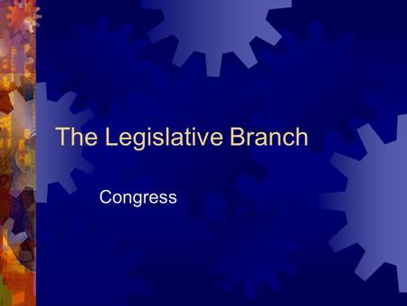 The Legislative Branch Congress. The Legislative Branch  The primary responsibility is to make the laws.  Make decisions based upon: constituents, personal.